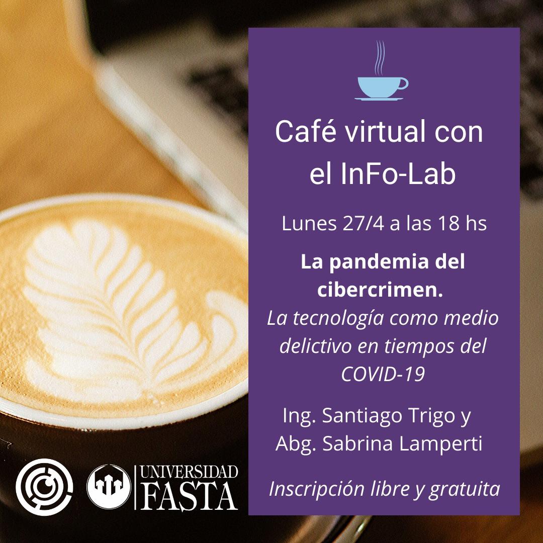Café virtual con el InFo-Lab: La pandemia del cibercrimen. La tecnología como medio delictivo en tiempos del COVID-19
