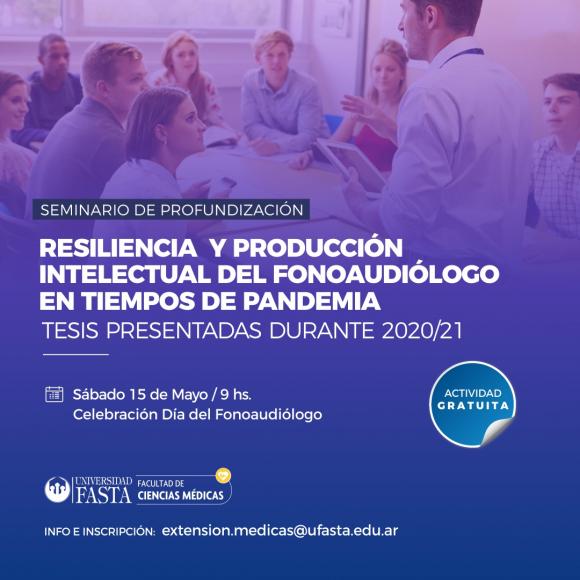 """Seminario de Profundización """"Resiliencia y producción intelectual del fonoaudiólogo en tiempos de pandemia. Tesis presentadas durante el 2020/21""""."""