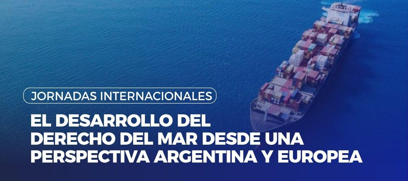 """Jornadas Internacionales """"El desarrollo del Derecho del Mar  desde una perspectiva argentina y europea"""""""